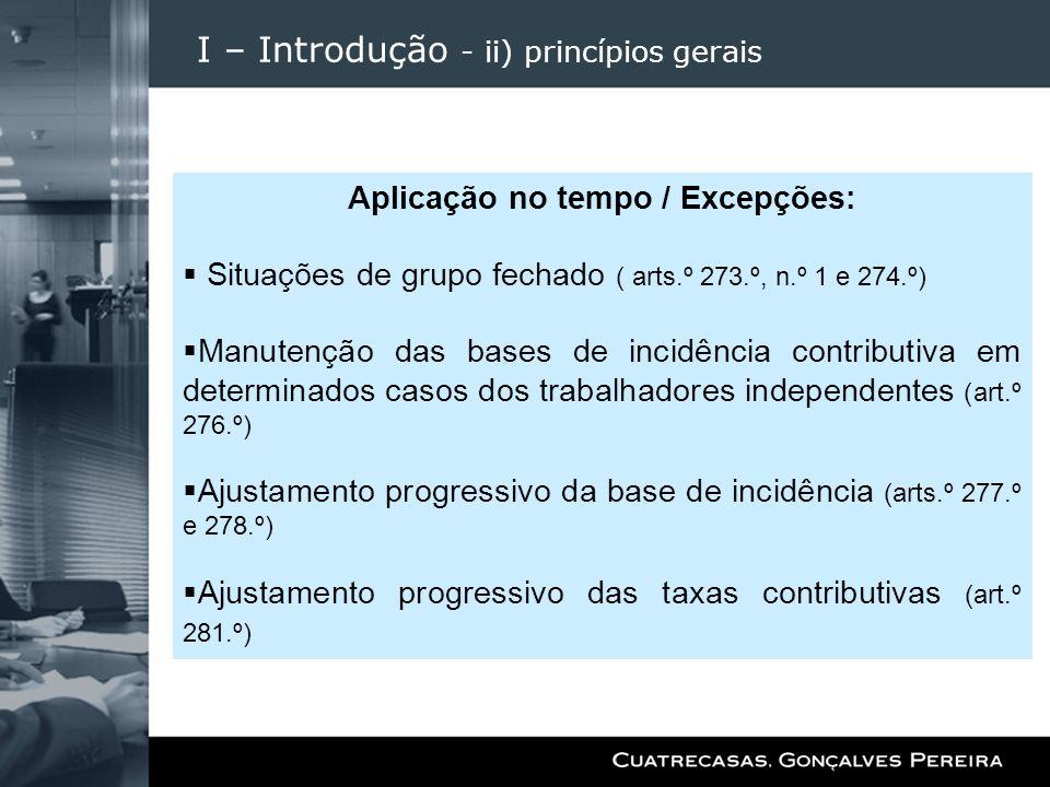 I – Introdução - ii) princípios gerais Aplicação no tempo / Excepções: Situações de grupo fechado ( arts.º 273.º, n.º 1 e 274.º) Manutenção das bases