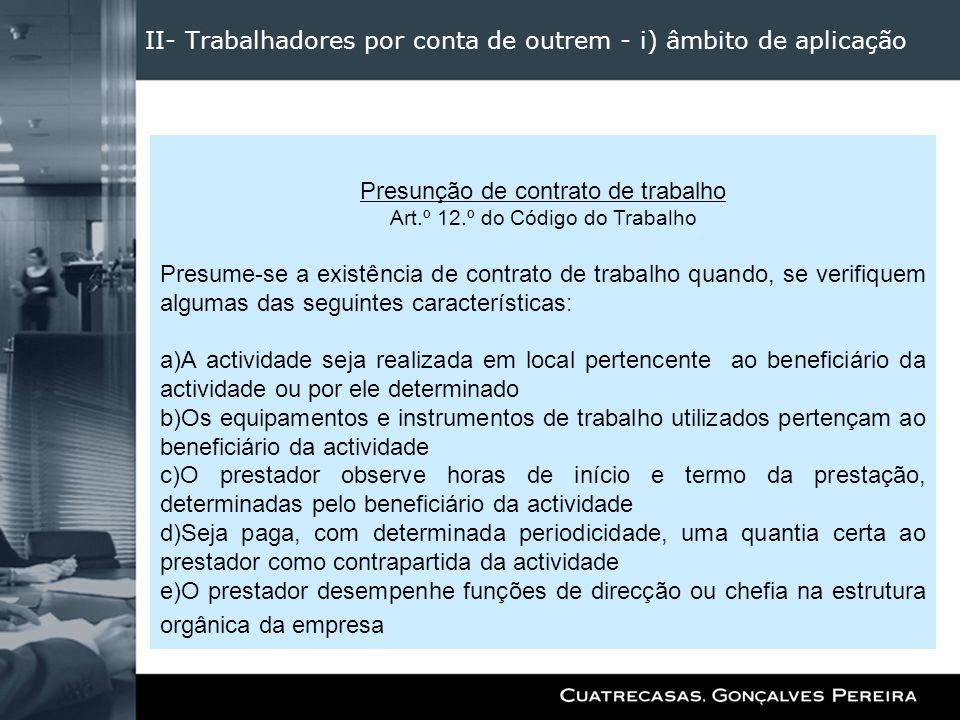 II- Trabalhadores por conta de outrem - i) âmbito de aplicação Presunção de contrato de trabalho Art.º 12.º do Código do Trabalho Presume-se a existên