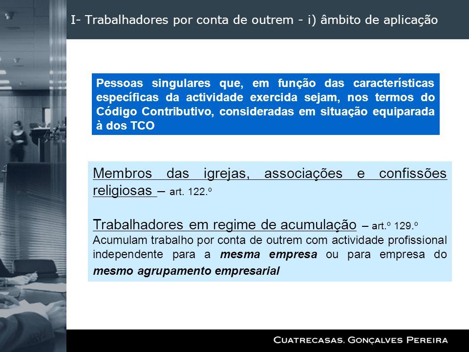 I- Trabalhadores por conta de outrem - i) âmbito de aplicação Membros das igrejas, associações e confissões religiosas – art. 122.º Trabalhadores em r