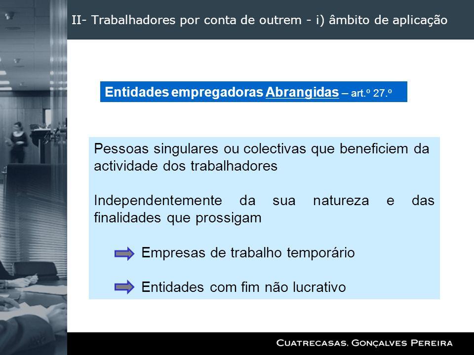 II- Trabalhadores por conta de outrem - i) âmbito de aplicação Pessoas singulares ou colectivas que beneficiem da actividade dos trabalhadores Indepen