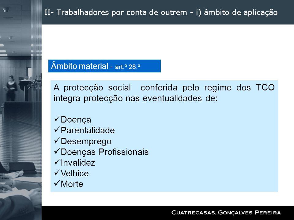 II- Trabalhadores por conta de outrem - i) âmbito de aplicação A protecção social conferida pelo regime dos TCO integra protecção nas eventualidades d