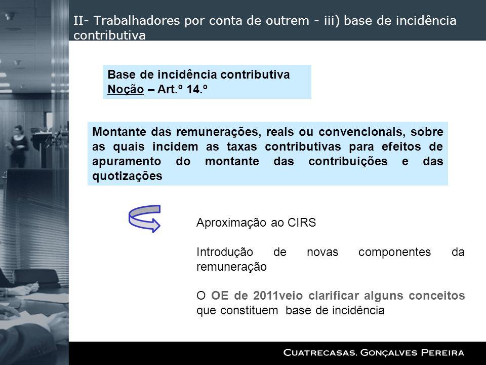 II- Trabalhadores por conta de outrem - iii) base de incidência contributiva Aproximação ao CIRS Introdução de novas componentes da remuneração O OE d