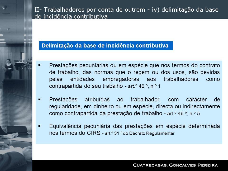II- Trabalhadores por conta de outrem - iv) delimitação da base de incidência contributiva Prestações pecuniárias ou em espécie que nos termos do cont