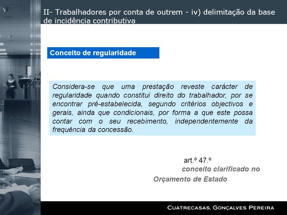 II- Trabalhadores por conta de outrem - iv) delimitação da base de incidência contributiva art.º 47.º conceito clarificado no Orçamento de Estado Conc