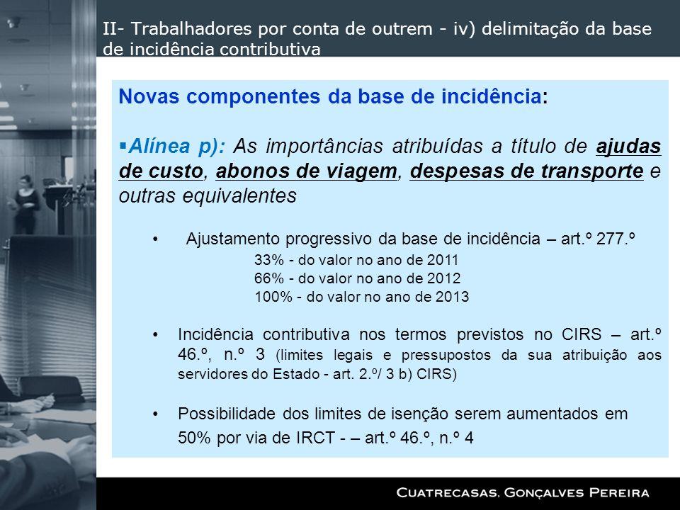 II- Trabalhadores por conta de outrem - iv) delimitação da base de incidência contributiva Novas componentes da base de incidência: Alínea p): As impo