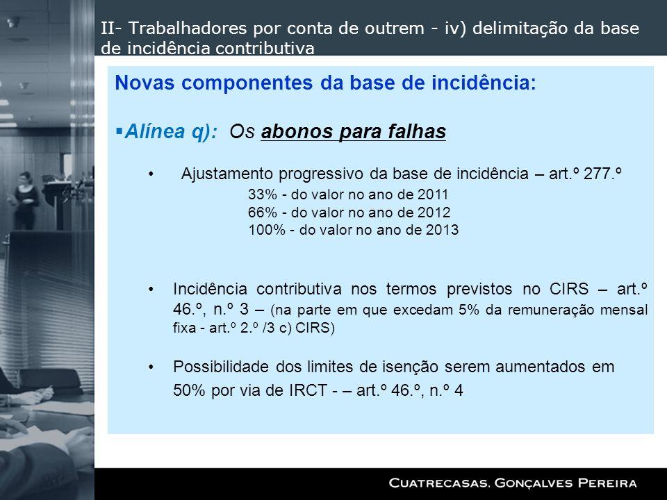 II- Trabalhadores por conta de outrem - iv) delimitação da base de incidência contributiva Novas componentes da base de incidência: Alínea q): Os abon