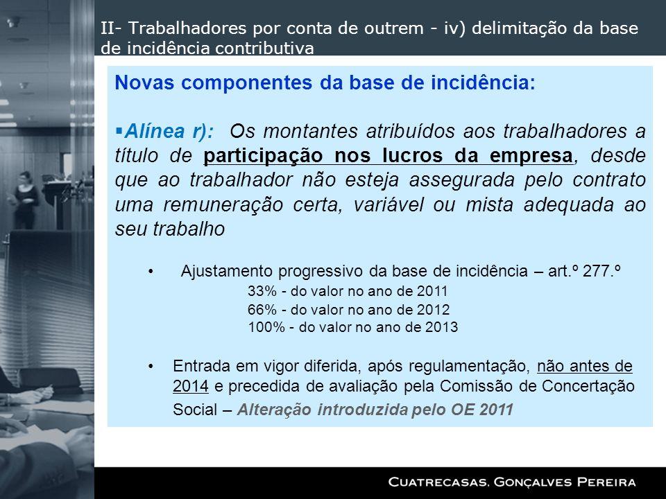 II- Trabalhadores por conta de outrem - iv) delimitação da base de incidência contributiva Novas componentes da base de incidência: Alínea r): Os mont