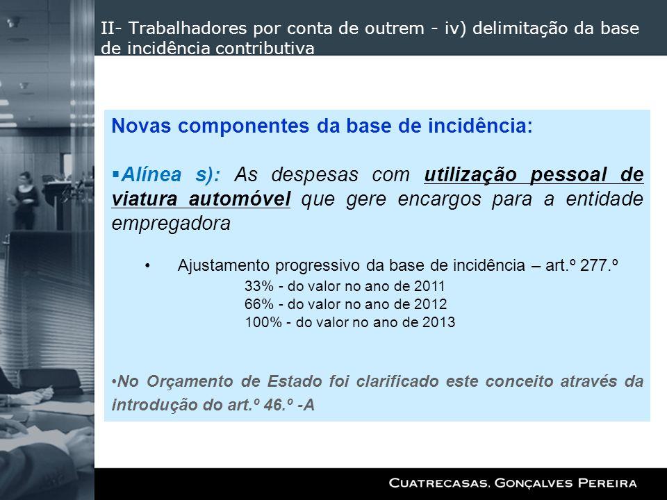 II- Trabalhadores por conta de outrem - iv) delimitação da base de incidência contributiva Novas componentes da base de incidência: Alínea s): As desp