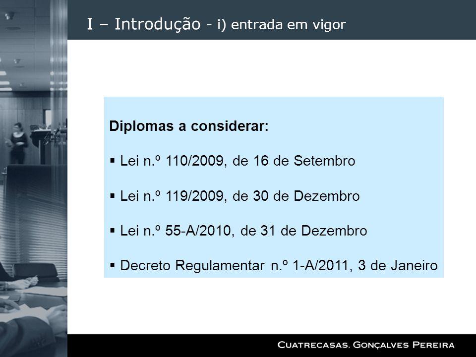 I – Introdução - i) entrada em vigor Diplomas a considerar: Lei n.º 110/2009, de 16 de Setembro Lei n.º 119/2009, de 30 de Dezembro Lei n.º 55-A/2010,