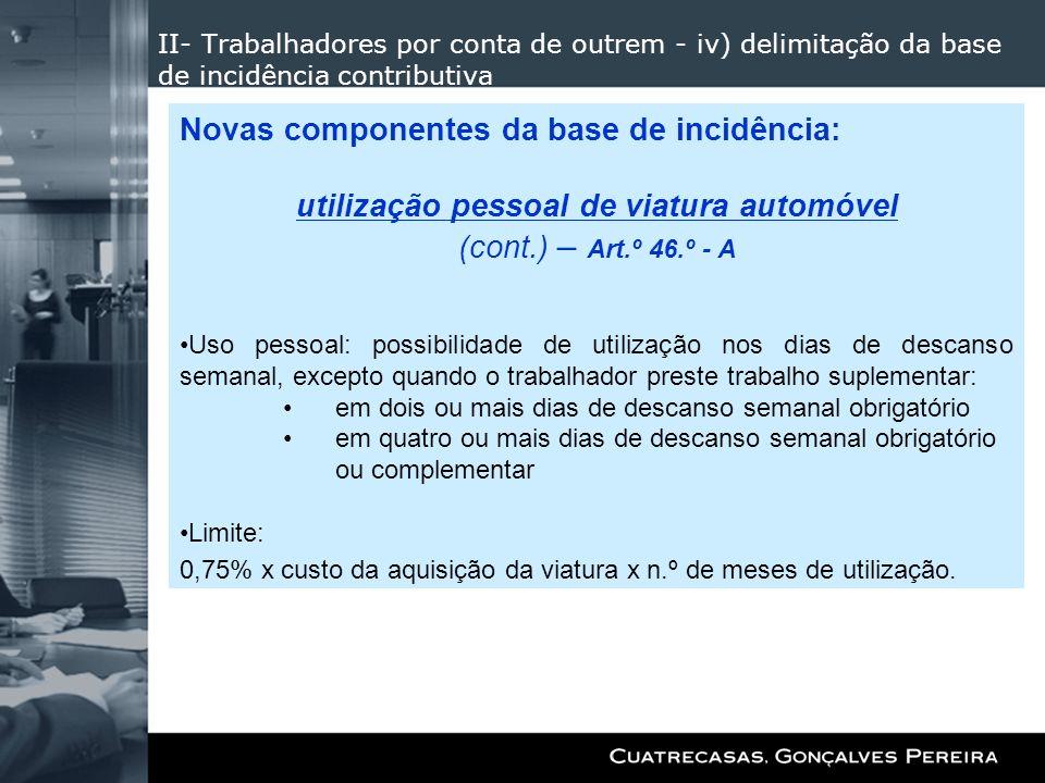 II- Trabalhadores por conta de outrem - iv) delimitação da base de incidência contributiva Novas componentes da base de incidência: utilização pessoal