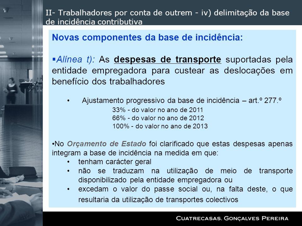 II- Trabalhadores por conta de outrem - iv) delimitação da base de incidência contributiva Novas componentes da base de incidência: Alínea t): As desp