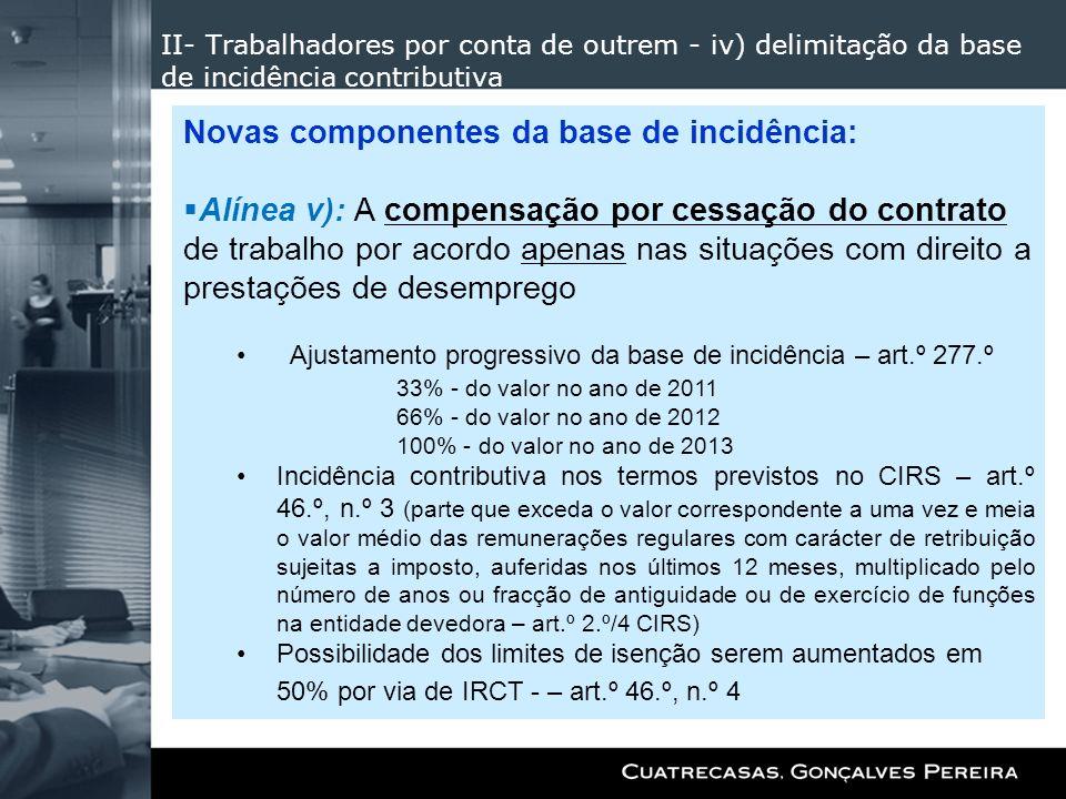 II- Trabalhadores por conta de outrem - iv) delimitação da base de incidência contributiva Novas componentes da base de incidência: Alínea v): A compe