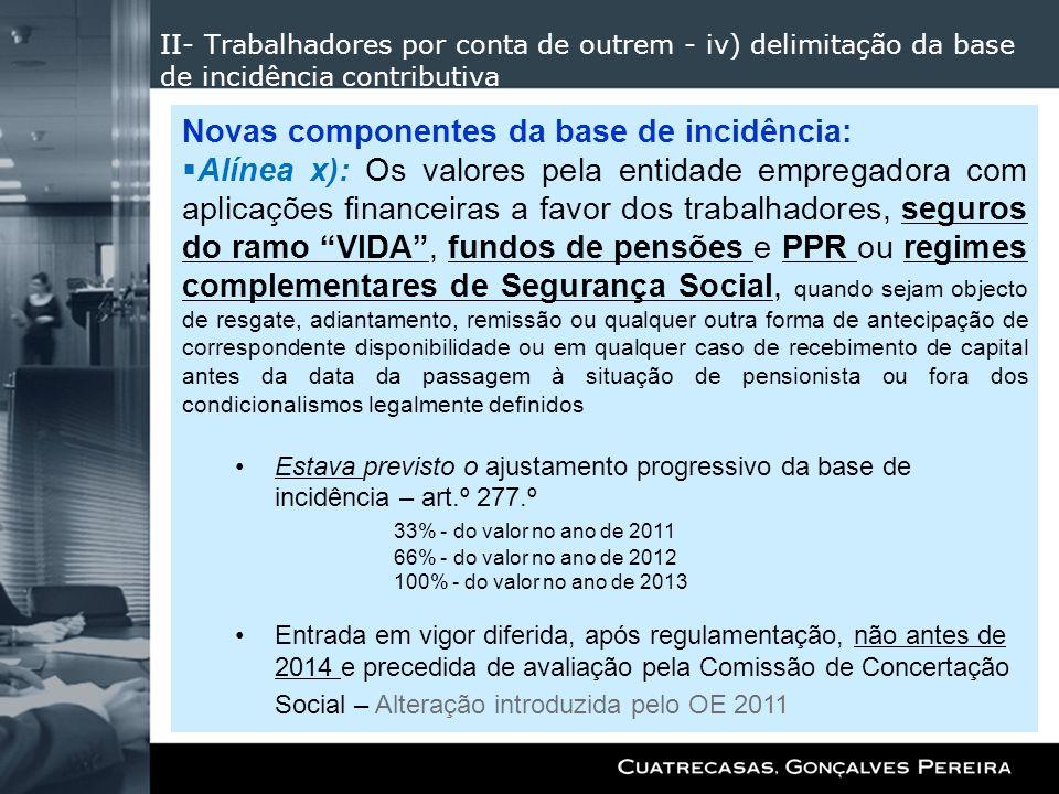 II- Trabalhadores por conta de outrem - iv) delimitação da base de incidência contributiva Novas componentes da base de incidência: Alínea x): Os valo