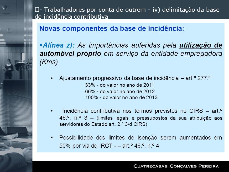 II- Trabalhadores por conta de outrem - iv) delimitação da base de incidência contributiva Novas componentes da base de incidência: Alínea z): As impo