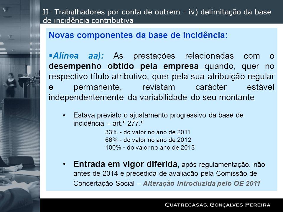 II- Trabalhadores por conta de outrem - iv) delimitação da base de incidência contributiva Novas componentes da base de incidência: Alínea aa): As pre