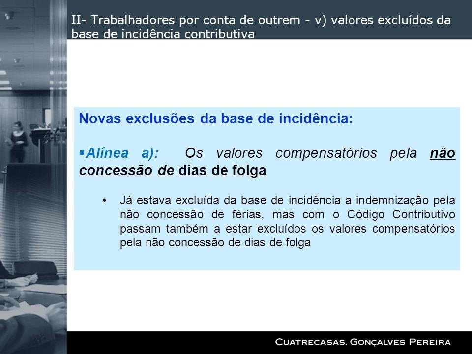 II- Trabalhadores por conta de outrem - v) valores excluídos da base de incidência contributiva Novas exclusões da base de incidência: Alínea a): Os v