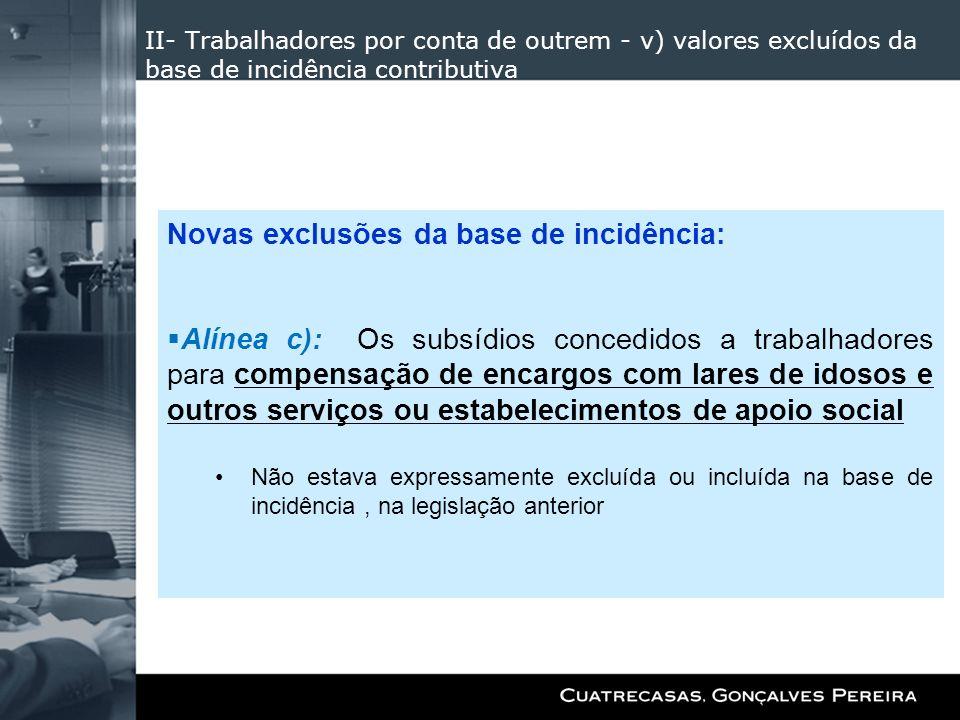 II- Trabalhadores por conta de outrem - v) valores excluídos da base de incidência contributiva Novas exclusões da base de incidência: Alínea c): Os s