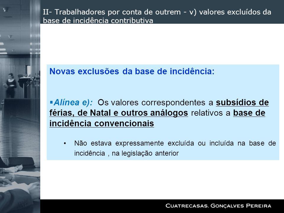 II- Trabalhadores por conta de outrem - v) valores excluídos da base de incidência contributiva Novas exclusões da base de incidência: Alínea e): Os v