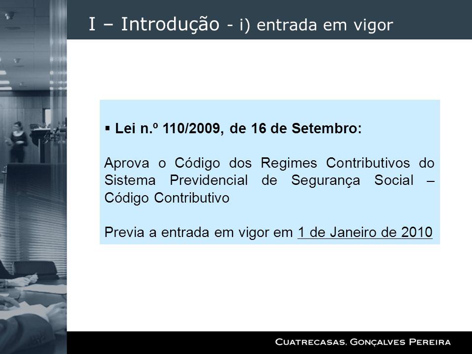 I – Introdução - i) entrada em vigor Lei n.º 110/2009, de 16 de Setembro: Aprova o Código dos Regimes Contributivos do Sistema Previdencial de Seguran