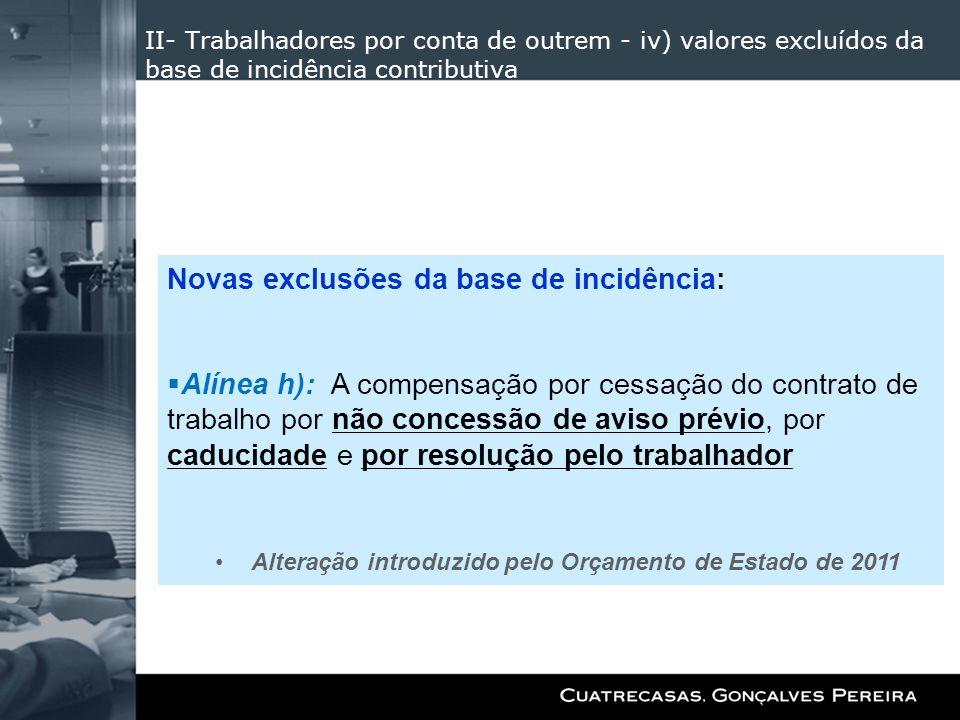 II- Trabalhadores por conta de outrem - iv) valores excluídos da base de incidência contributiva Novas exclusões da base de incidência: Alínea h): A c