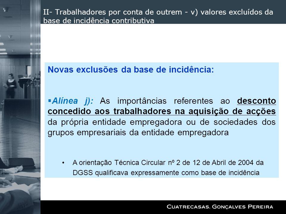 II- Trabalhadores por conta de outrem - v) valores excluídos da base de incidência contributiva Novas exclusões da base de incidência: Alínea j): As i