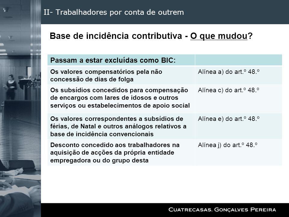 II- Trabalhadores por conta de outrem Base de incidência contributiva - O que mudou? Passam a estar excluídas como BIC: Os valores compensatórios pela