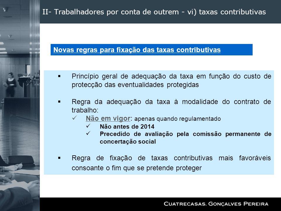 II- Trabalhadores por conta de outrem - vi) taxas contributivas Princípio geral de adequação da taxa em função do custo de protecção das eventualidade