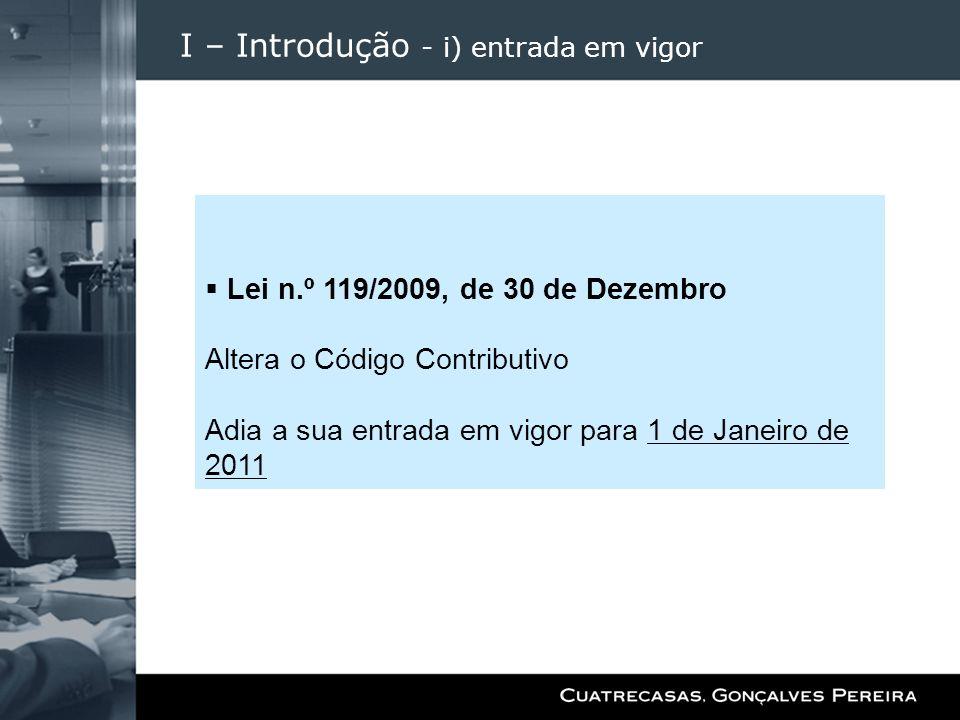 I – Introdução - i) entrada em vigor Lei n.º 119/2009, de 30 de Dezembro Altera o Código Contributivo Adia a sua entrada em vigor para 1 de Janeiro de