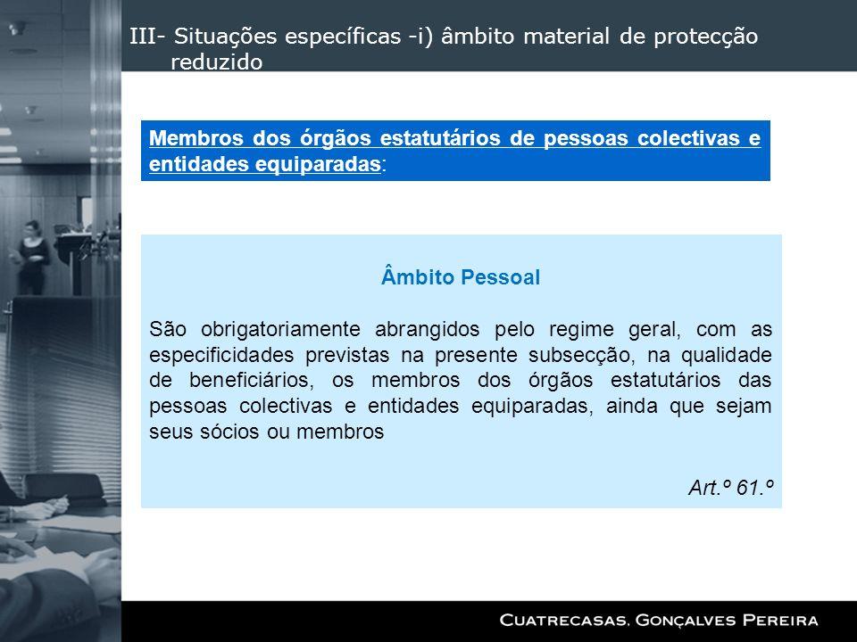 III- Situações específicas -i) âmbito material de protecção reduzido Âmbito Pessoal São obrigatoriamente abrangidos pelo regime geral, com as especifi