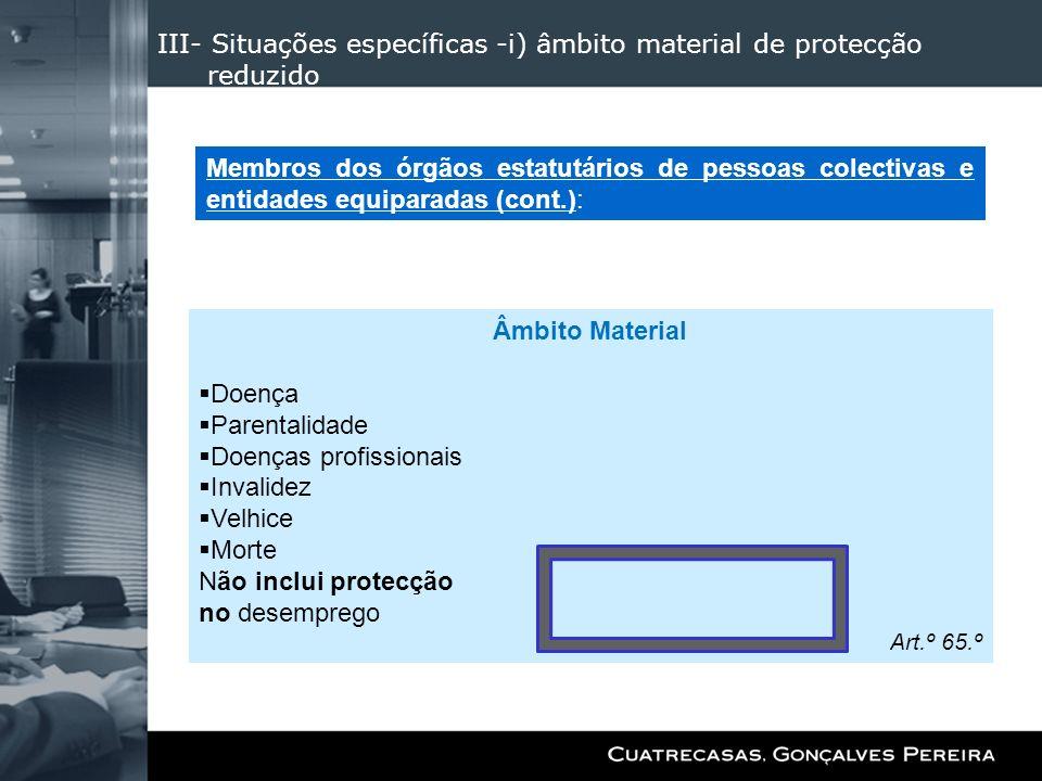 III- Situações específicas -i) âmbito material de protecção reduzido Âmbito Material Doença Parentalidade Doenças profissionais Invalidez Velhice Mort