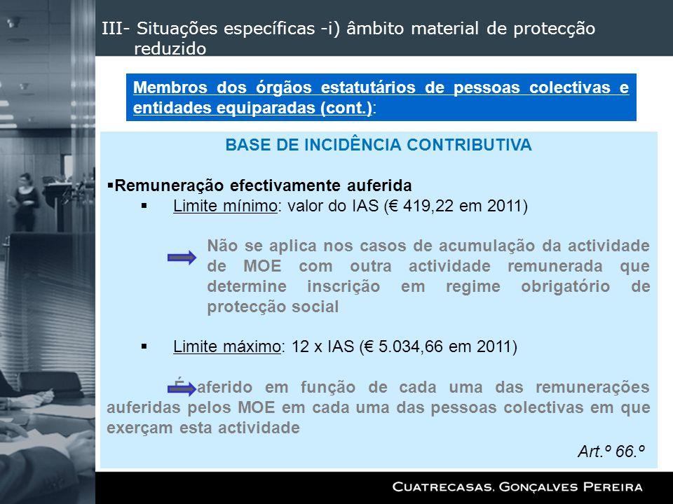 III- Situações específicas -i) âmbito material de protecção reduzido BASE DE INCIDÊNCIA CONTRIBUTIVA Remuneração efectivamente auferida Limite mínimo:
