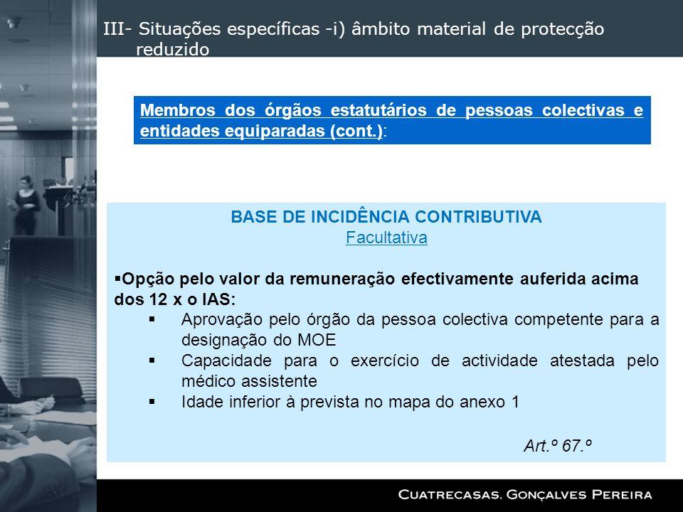 III- Situações específicas -i) âmbito material de protecção reduzido BASE DE INCIDÊNCIA CONTRIBUTIVA Facultativa Opção pelo valor da remuneração efect