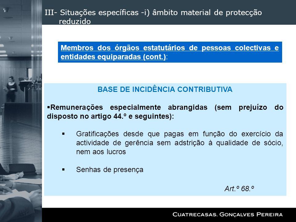 III- Situações específicas -i) âmbito material de protecção reduzido BASE DE INCIDÊNCIA CONTRIBUTIVA Remunerações especialmente abrangidas (sem prejuí
