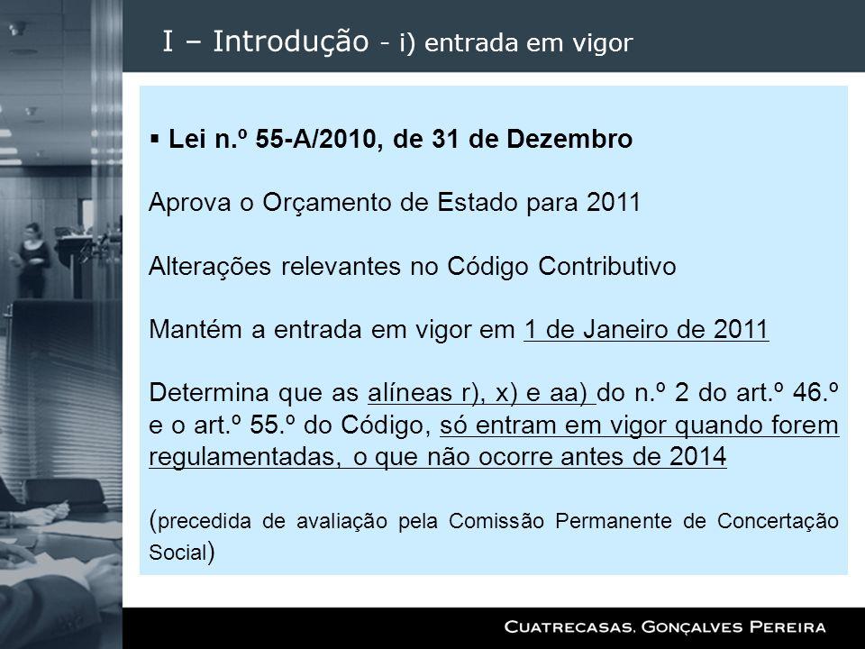 I – Introdução - i) entrada em vigor Lei n.º 55-A/2010, de 31 de Dezembro Aprova o Orçamento de Estado para 2011 Alterações relevantes no Código Contr