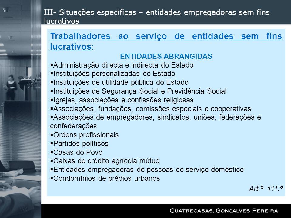III- Situações específicas – entidades empregadoras sem fins lucrativos Trabalhadores ao serviço de entidades sem fins lucrativos: ENTIDADES ABRANGIDA
