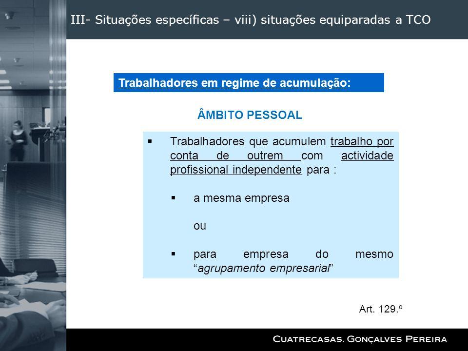 III- Situações específicas – viii) situações equiparadas a TCO ÂMBITO PESSOAL Trabalhadores em regime de acumulação: Trabalhadores que acumulem trabal