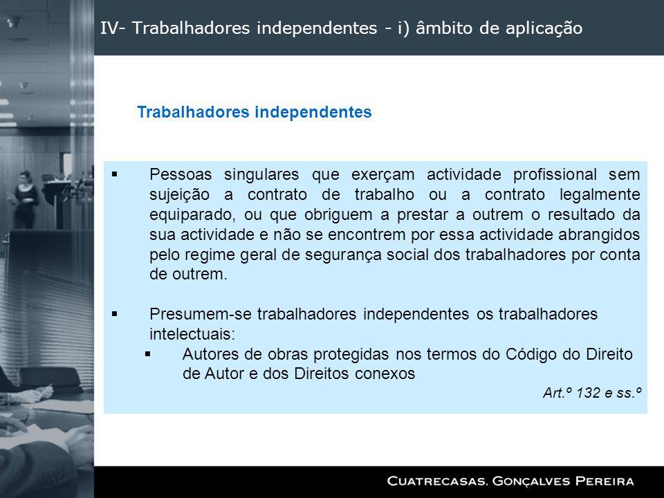IV- Trabalhadores independentes - i) âmbito de aplicação Pessoas singulares que exerçam actividade profissional sem sujeição a contrato de trabalho ou