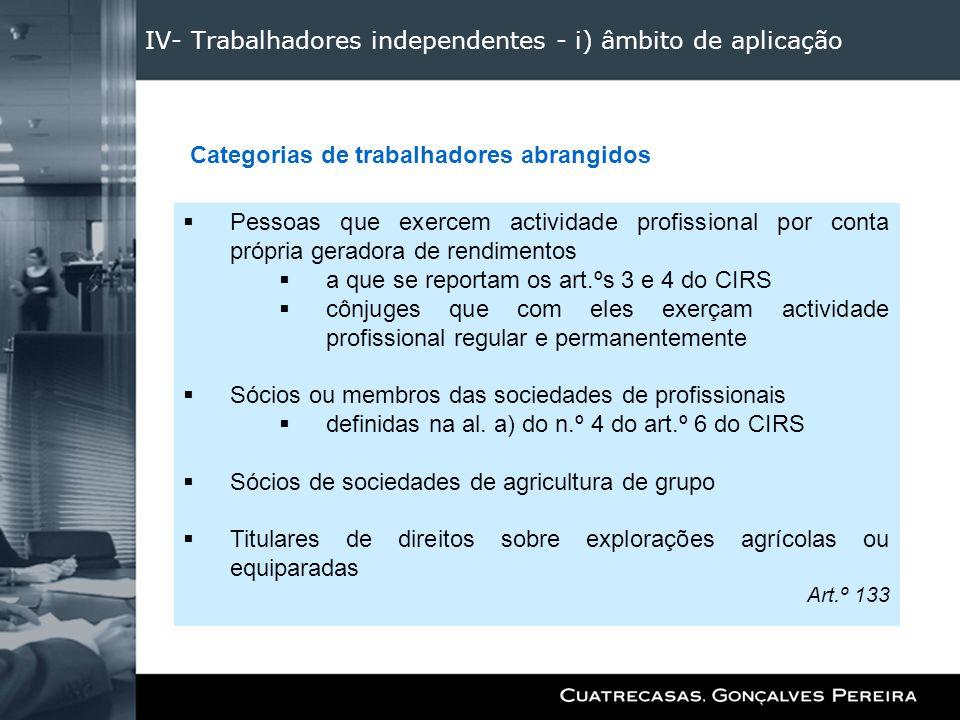 IV- Trabalhadores independentes - i) âmbito de aplicação Pessoas que exercem actividade profissional por conta própria geradora de rendimentos a que s