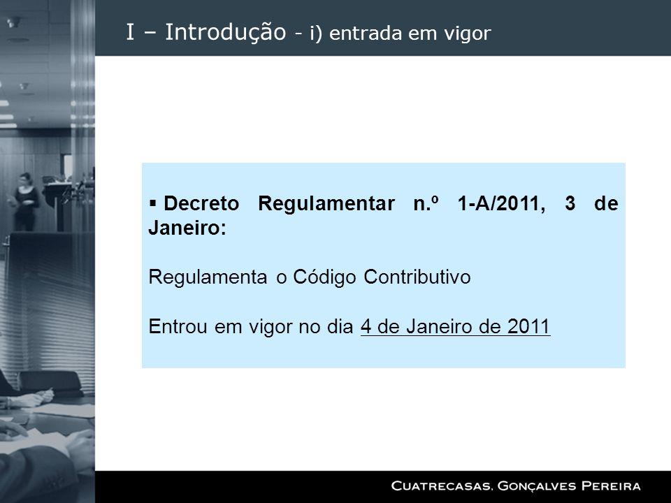 I – Introdução - i) entrada em vigor Decreto Regulamentar n.º 1-A/2011, 3 de Janeiro: Regulamenta o Código Contributivo Entrou em vigor no dia 4 de Ja