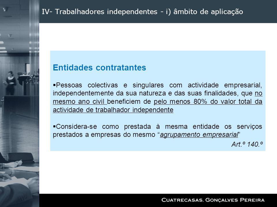 IV- Trabalhadores independentes - i) âmbito de aplicação Entidades contratantes Pessoas colectivas e singulares com actividade empresarial, independen