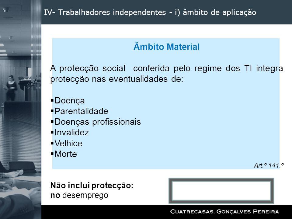 IV- Trabalhadores independentes - i) âmbito de aplicação Âmbito Material A protecção social conferida pelo regime dos TI integra protecção nas eventua