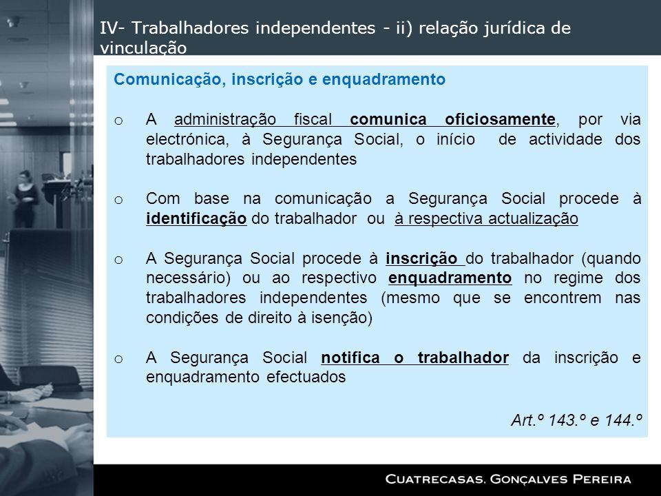 IV- Trabalhadores independentes - ii) relação jurídica de vinculação Comunicação, inscrição e enquadramento o A administração fiscal comunica oficiosa