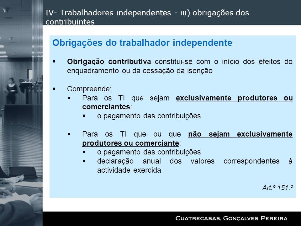 IV- Trabalhadores independentes - iii) obrigações dos contribuintes Obrigações do trabalhador independente Obrigação contributiva constitui-se com o i