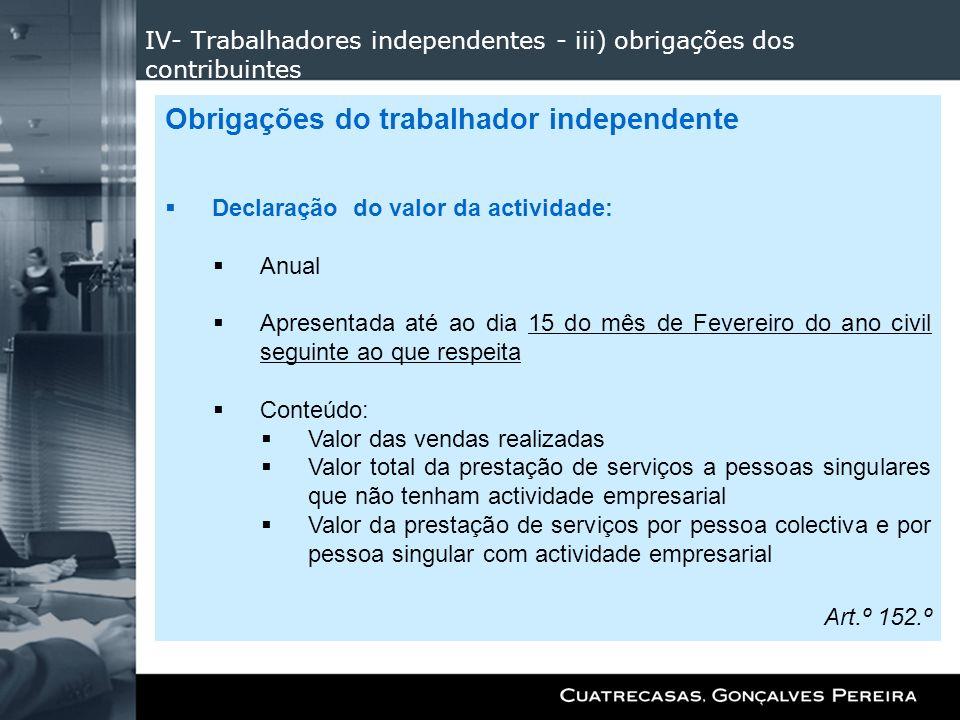 IV- Trabalhadores independentes - iii) obrigações dos contribuintes Obrigações do trabalhador independente Declaração do valor da actividade: Anual Ap