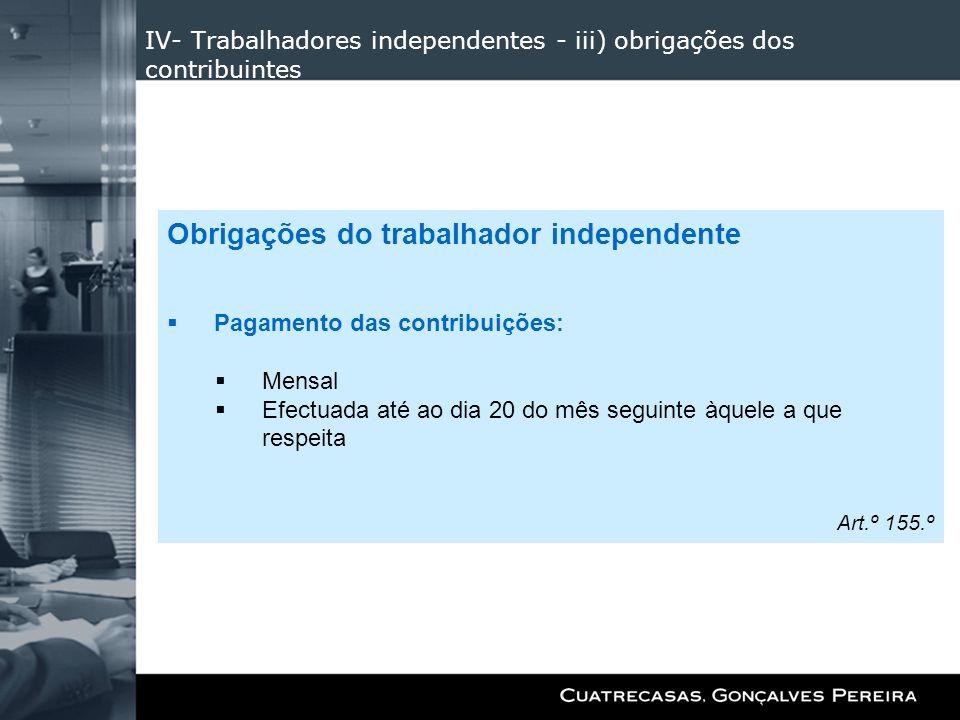 IV- Trabalhadores independentes - iii) obrigações dos contribuintes Obrigações do trabalhador independente Pagamento das contribuições: Mensal Efectua