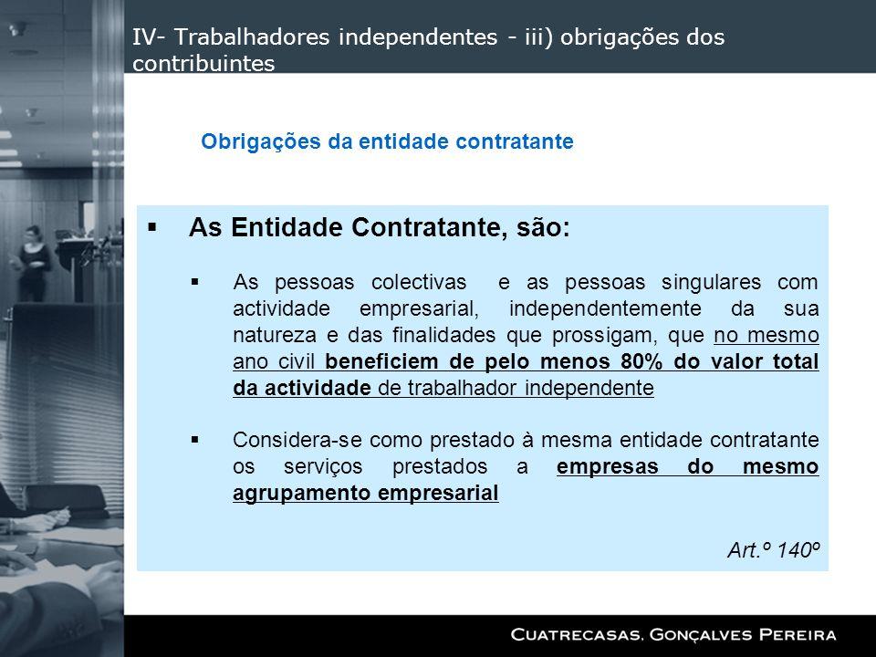 IV- Trabalhadores independentes - iii) obrigações dos contribuintes As Entidade Contratante, são: As pessoas colectivas e as pessoas singulares com ac