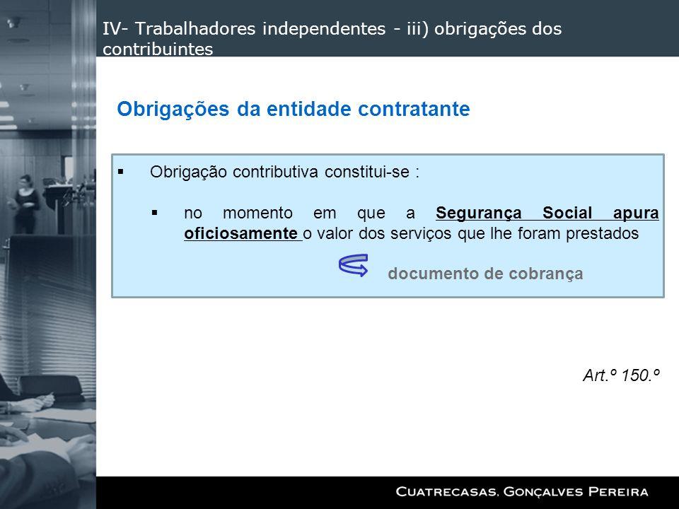 IV- Trabalhadores independentes - iii) obrigações dos contribuintes Obrigações da entidade contratante Obrigação contributiva constitui-se : no moment