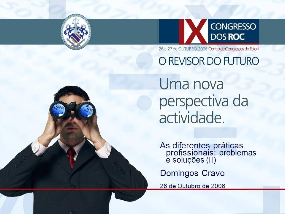 IX Congresso dos ROC – 26 e 27 de Outubro 2006 1As diferentes práticas profissionais: problemas e soluções (II) Domingos Cravo 26 de Outubro de 2006