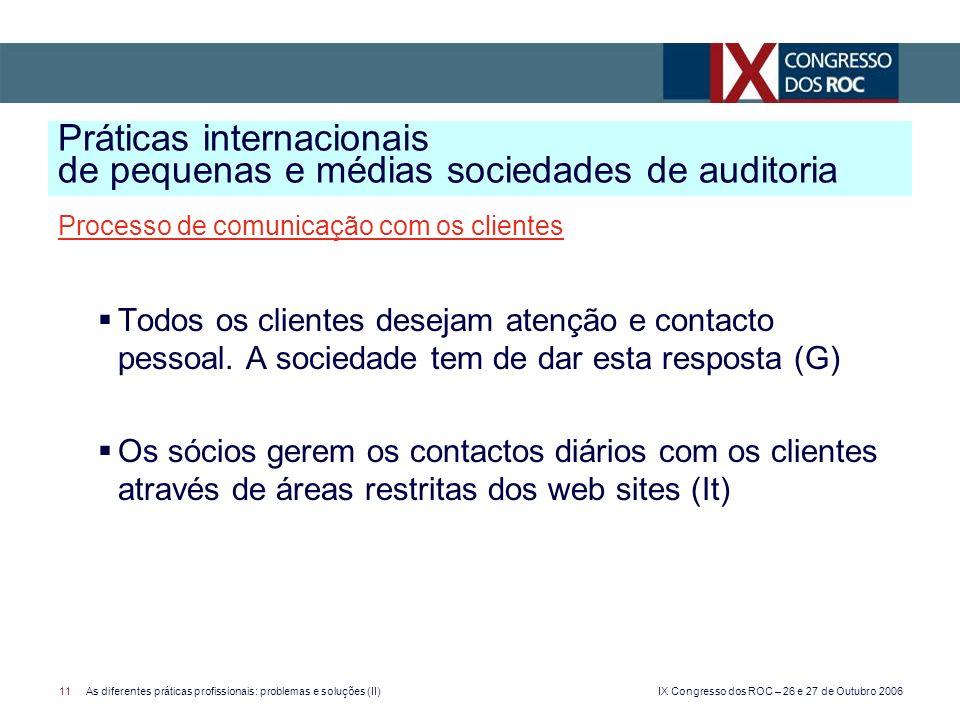 IX Congresso dos ROC – 26 e 27 de Outubro 2006 11As diferentes práticas profissionais: problemas e soluções (II) Processo de comunicação com os clientes Todos os clientes desejam atenção e contacto pessoal.