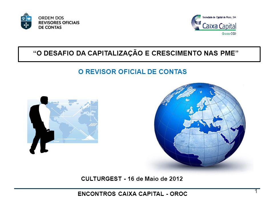 O DESAFIO DA CAPITALIZAÇÃO E CRESCIMENTO NAS PME ENCONTROS CAIXA CAPITAL - OROC CULTURGEST - 16 de Maio de 2012 O REVISOR OFICIAL DE CONTAS 1